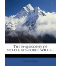 The Philosophy of Speech, by George Willis ..