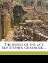 The Works of the Late REV. Stephen Charnock ... Volume V.8