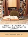 Report of the Health Officer of the District of Columbia