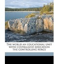 The World an Educational Unit with Centralized Education the Controlling Force