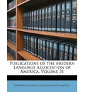 Publications of the Modern Language Association of America, Volume 31