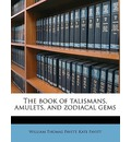 The Book of Talismans, Amulets, and Zodiacal Gems