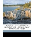 Funding Prevention of Nuclear War: Oral History Transcript / 1987