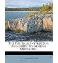 The Political Instructor: And Guide to General Knowledge
