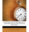 A Report on Supervision of Corporations and Related Business