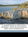 A Translation of the Minor Prophets: With an Occasional Brief Note Introduced