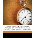 Studies in Greek and Roman History, Or, Studies in General History from 1000 B.C. to 476 A.D.