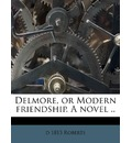Delmore, or Modern Friendship. a Novel ..