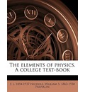 The Elements of Physics. a College Text-Book Volume 2