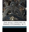 The Select Speeches of Daniel O'Connell, M. P.