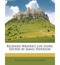 Richard Weaver's Life Story. Edited by James Paterson