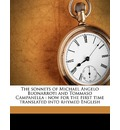 The Sonnets of Michael Angelo Buonarroti and Tommaso Campanella: Now for the First Time Translated Into Rhymed English
