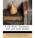 T. de Witt Talmage: His Life and Work