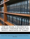 Dar-UL-Islam; A Record of a Journey Through Ten of the Asiatic Provinces of Turkey