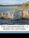 The Galvanometer: A Series of Lectures