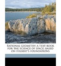 Rational Geometry; A Text-Book for the Science of Space; Based on Hilbert's Foundations