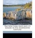 The New York Press and Its Makers in the Eighteenth Century