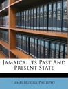 Jamaica: Its Past and Present State