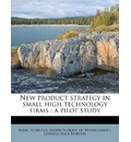 New Product Strategy in Small High Technology Firms: A Pilot Study