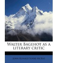Walter Bagehot as a Literary Critic