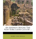 An Address Before the New York Latin Club by ...