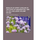 Results of Spirit Leveling in the State of Washington, 1896 to 1913, Inclusive Volume 555-564