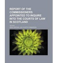 Report of the Commissioners Appointed to Inquire Into the Courts of Law in Scotland; 1st-5th