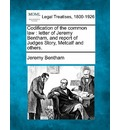 Codification of the Common Law: Letter of Jeremy Bentham, and Report of Judges Story, Metcalf and Others.