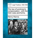 The Law of Workmen's Compensation: With the Irish Rules and Forms.