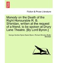 Monody on the Death of the Right Honourable R. B. Sheridan, Written at the Request of a Friend, to Be Spoken at Drury Lane Theatre. [By Lord Byron.]