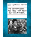 The Sale of Goods ACT, 1893: With Notes / By Frank Newbolt.