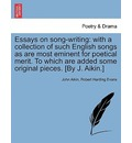 Essays on Song-Writing: With a Collection of Such English Songs as Are Most Eminent for Poetical Merit. to Which Are Added Some Original Pieces. [By J. Aikin.]
