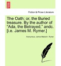"The Oath; Or, the Buried Treasure. by the Author of ""Ada, the Betrayed,"" Andc. [I.E. James M. Rymer.]"