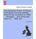 The Student's Hume. a History of England from the Earliest Times to the Revolution in 1688 ... Abridged ... and Continued Down to ... 1858, Etc.