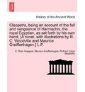 Cleopatra, Being an Account of the Fall and Vengeance of Harmachis, the Royal Egyptian, as Set Forth by His Own Hand. [A Novel, with Illustrations by R. C. Woodville and Maurice Greiffenhagen.] L.P.