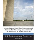 Groundwater Road Map: Recommended Process for Restoring Contaminated Groundwater at Superfund Sites