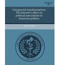 Unexpected Transformations: The Internet's Effect on Political Associations in American Politics.