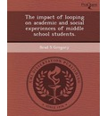 The Impact of Looping on Academic and Social Experiences of Middle School Students.
