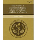 Soul Work: A Phenomenological Study of College English Professors.