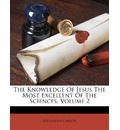 The Knowledge of Jesus the Most Excellent of the Sciences, Volume 2