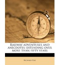 Railway Adventures and Anecdotes: Extending Over More Than Fifty Years
