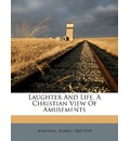 Laughter and Life, a Christian View of Amusements