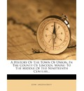 A History of the Town of Union, in the County of Lincoln, Maine: To the Middle of the Nineteenth Century...