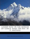 'Cherry Ripe!' by the Author of 'Comin' Thro' the Rye'. by H. Mathers