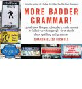 More Badder Grammar!: 150 All New Bloopers, Blunders, and Reasons Its Hilarious When People Dont Check There Spelling and Grammer