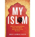 My Isl@m: How Fundamentalism Stole My Mind - and Doubt Freed My Soul