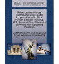 United Leather Workes' International Union, Local Lodge or Union No 66, V. Herkert & Meisel Trunk Co U.S. Supreme Court Transcript of Record with Supporting Pleadings