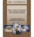 Brown V. Smith U.S. Supreme Court Transcript of Record with Supporting Pleadings