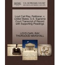 Loyd Carl Ray, Petitioner, V. United States. U.S. Supreme Court Transcript of Record with Supporting Pleadings