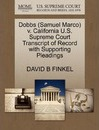 Dobbs (Samuel Marco) V. California U.S. Supreme Court Transcript of Record with Supporting Pleadings